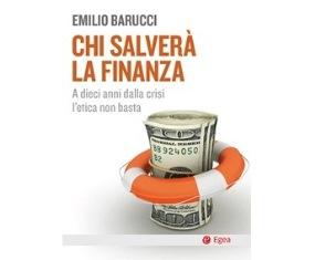 """""""CHI SALVERÀ LA FINANZA"""": EMILIO BARUCCI SPIEGA COME COSTRUIRE UNA BUONA FINANZA UTILE ALLA SOCIETÀ"""