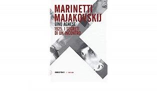 """""""MARINETTI MAJAKOVSKIJ. 1925. I SEGRETI DI UN INCONTRO"""": IL LIBRO DI GINO AGNESE A PALAZZO FIRENZE"""