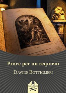 PROVE PER UN REQUIEM: IL NUOVO THRILLER DI DAVIDE BOTTIGLIERI/ A COLLOQUIO CON L'AUTORE – di Alfonso Panico