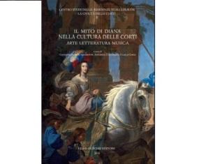 """""""IL MITO DI DIANA NELLA CULTURA DELLE CORTI"""": IL VOLUME A TORINO"""