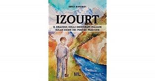 """""""IZOURT. IL DRAMMA DEGLI IMMIGRATI ITALIANI SULLE DIGHE DEI PIRENEI FRANCESI"""": IL LIBRO DI RENZA BANDIERA A SEDICO"""