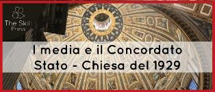 """I MEDIA E IL CONCORDATO STATO-CHIESA DEL 1929"": IL NUOVO E-BOOK DI THE SKILL PRESS"